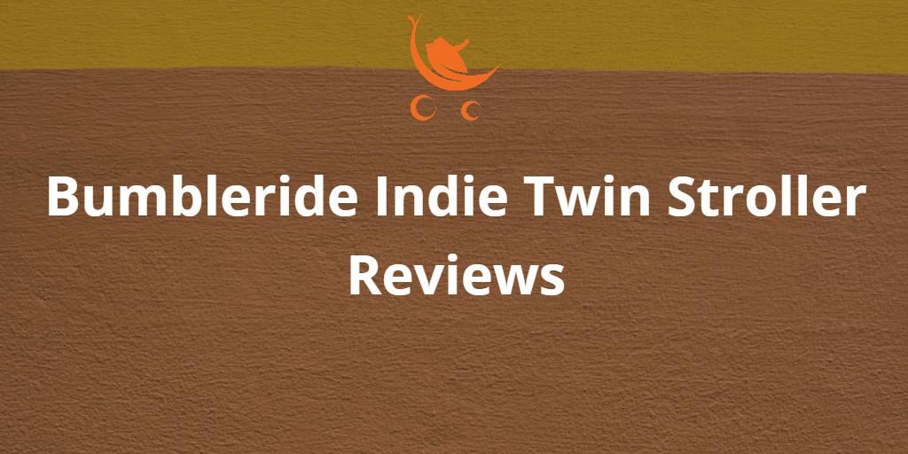 Bumbleride Indie Twin Stroller Reviews